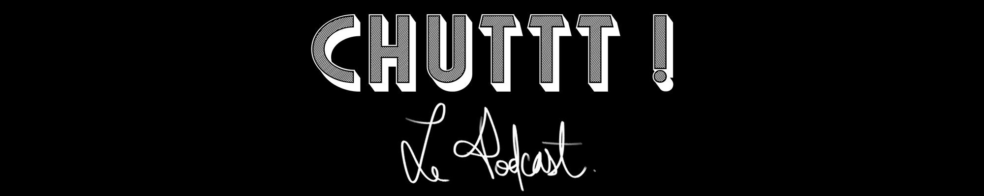 CHUTTT ! le podcast