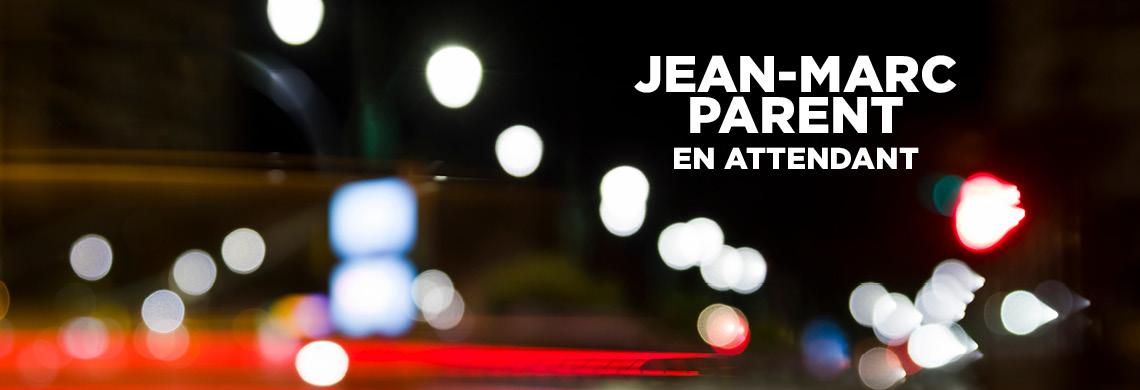 Jean-Marc Parent – En attendant