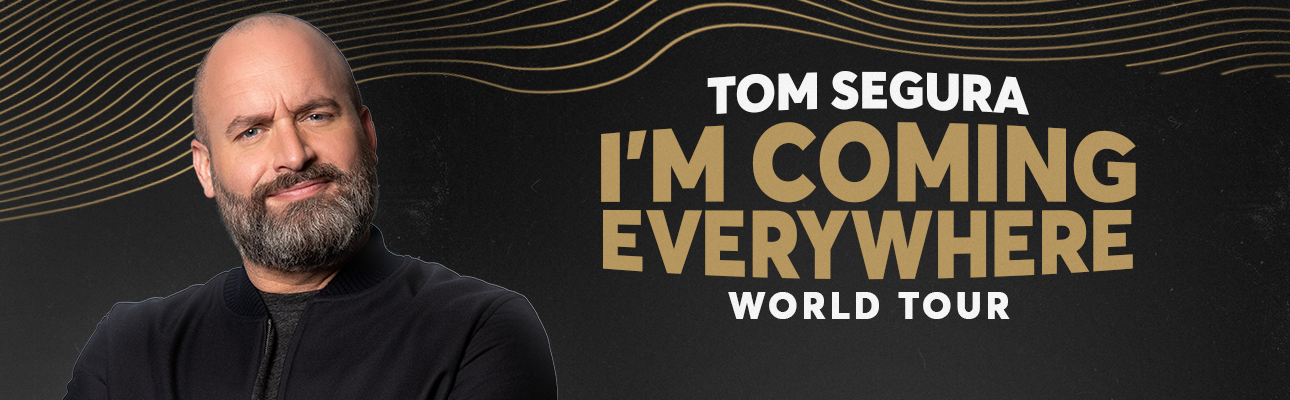 Tom Segura - I'm Coming Everywhere World Tour