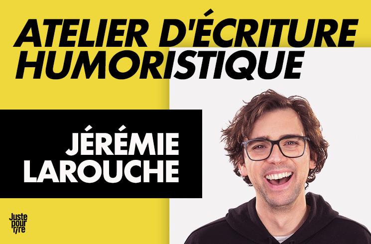 Jérémie Larouche: Atelier d'écriture humoristique