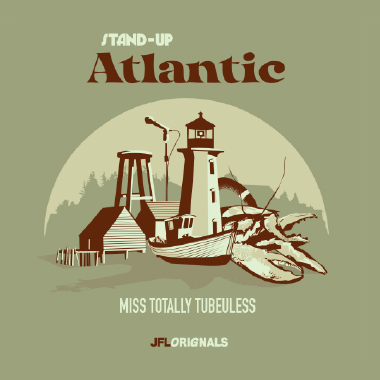 Stand-Up Atlantic : Miss Totally Tubeuless - JFL Originals